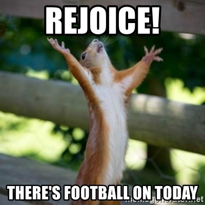 Praising Squirrel - Rejoice! There's football on today
