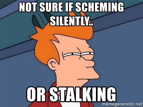 Futurama Fry - Not sure if scheming silently.. or stalking