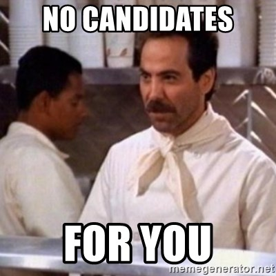 No Soup for You - NO CANDIDATES  FOR YOU