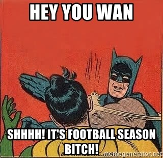 batman slap robin - Hey you wan SHHHH! It's football season bitch!