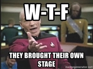 Picard Wtf - W-T-F They brought their own stage