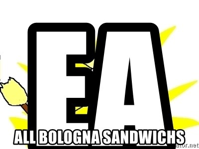X ALL THE THINGS - eat                                       all Bologna sandwichs