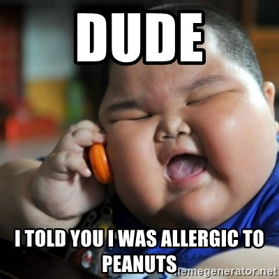 fat chinese kid - Dude I told you I was allergic to peanuts