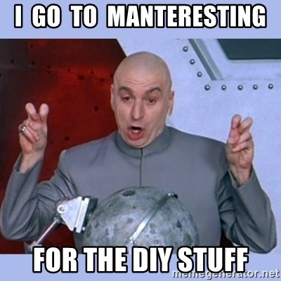 Dr Evil meme - I  Go  to  Manteresting for the DIY stuff