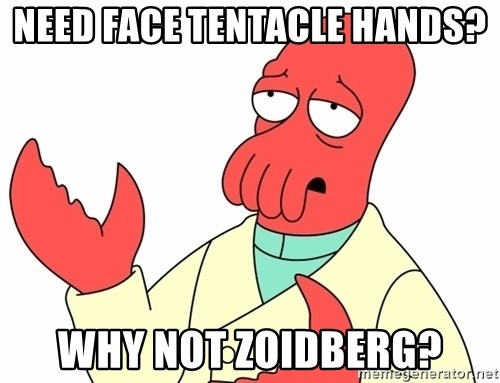 Why not zoidberg? - Need face tentacle hands? Why not Zoidberg?