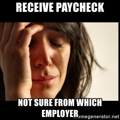 First World Problems - Receive paycheck not sure from which employer