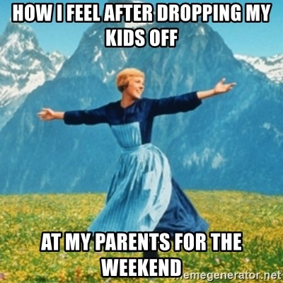 Sound Of Music Lady - How I feel after dropping my kids off at my parents for the weekend