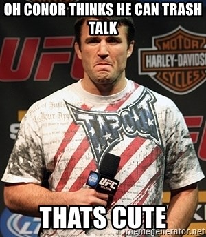 Chael Sonnen meme - Oh Conor thinks he can trash talk Thats cute