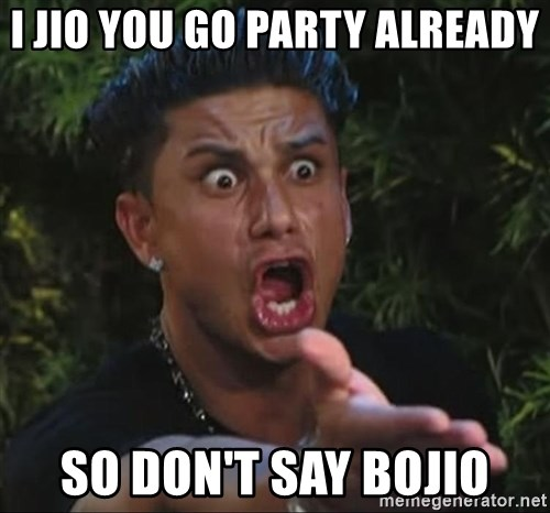 Pauly D - i jio you go party already so don't say bojio