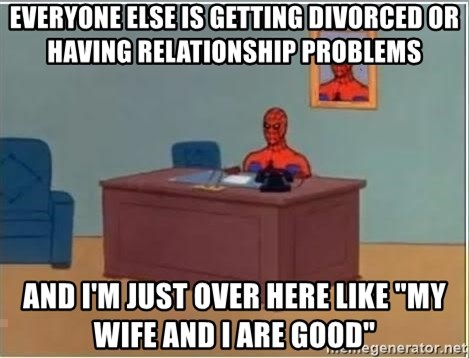 """Spiderman Desk - Everyone else is getting divorced or having relationship problems and I'm just over here like """"my wife and I are good"""""""