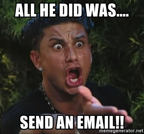 Pauly D - All he did was.... SEND AN EMAIL!!