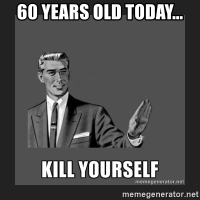 kill yourself guy - 60 years old today...
