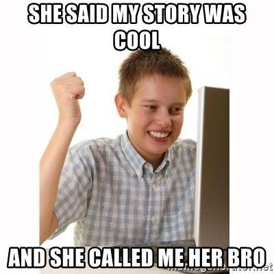 Computer kid - She said my story was cool and she called me her bro