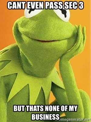 Kermit the frog - Cant even pass sec 3 But thats none of my business