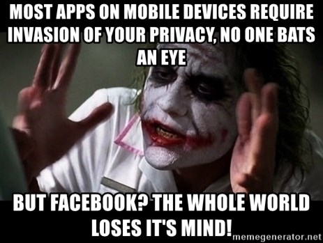 joker mind loss - most apps on mobile devices require invasion of your privacy, no one bats an eye but facebook? the whole world loses it's mind!