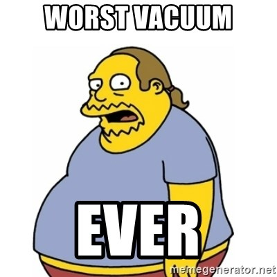 Comic Book Guy Worst Ever - Worst vacuum  EVER