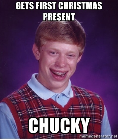 Bad Luck Brian - gets first christmas present chucky
