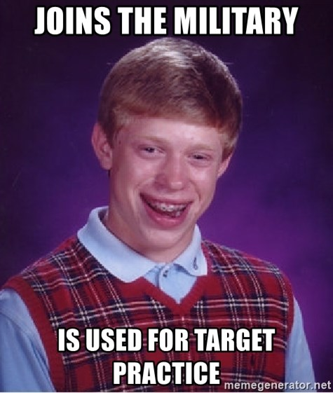 Bad Luck Brian - joins the military is used for target practice