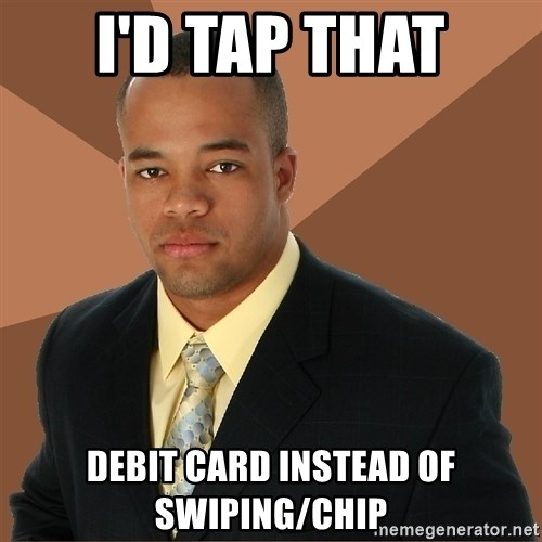 Successful Black Man - I'd tap that Debit card instead of swiping/chip
