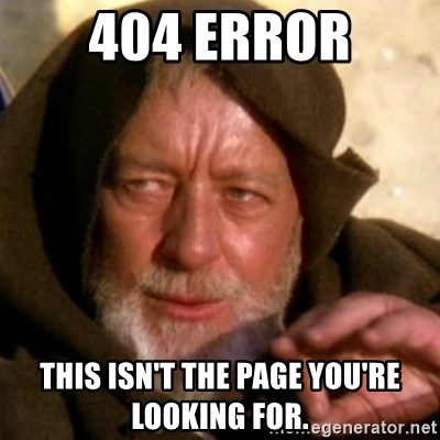 These are not the droids you were looking for - 404 error This isn't the page you're looking for.