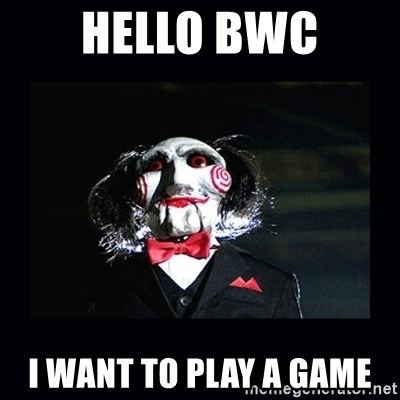 saw jigsaw meme - Hello BWC I want to play a game