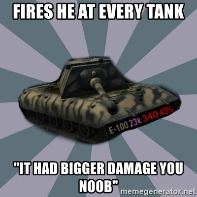 """TERRIBLE E-100 DRIVER - FIres HE at every tank """"it had bigger damage you noob"""""""