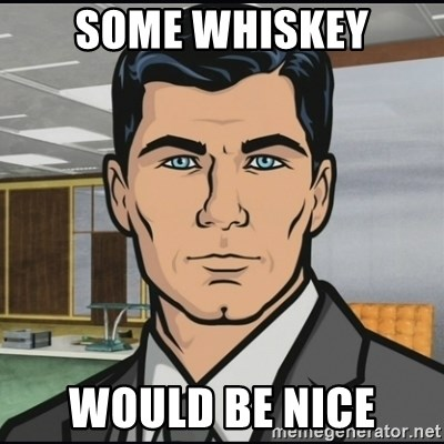 Archer - Some Whiskey Would be nice