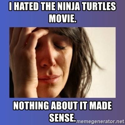 woman crying - I hated the Ninja Turtles Movie. Nothing about it made sense.