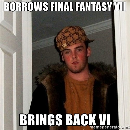 Scumbag Steve - Borrows Final Fantasy VII Brings back VI