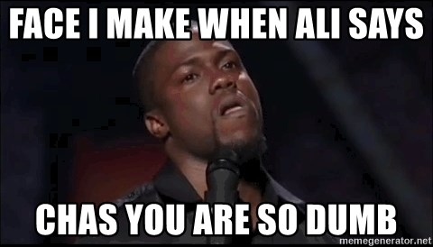 kevin hart playoffs - Face I make when Ali says  Chas you are so dumb