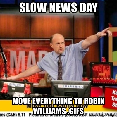 Karma Cramer - Slow News Day Move everything to Robin Williams .gifs