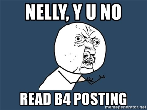 Y U No - NELLY, Y U NO READ B4 POSTING