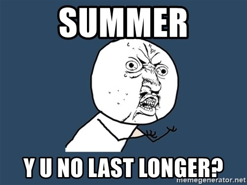 Y U No - Summer Y u no last longer?