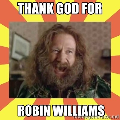 robin williams - thank god for   robin williams