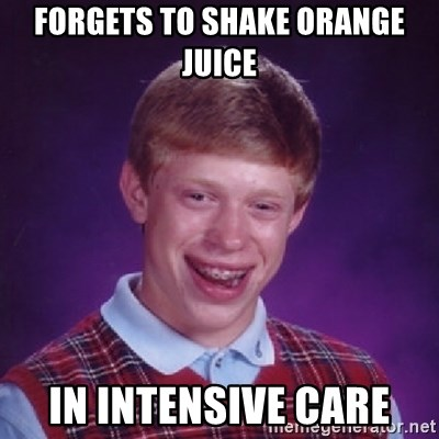 Bad Luck Brian - Forgets to shake orange juice In Intensive Care