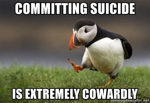 Unpopular Opinion Puffin - Committing suicide is extremely cowardly