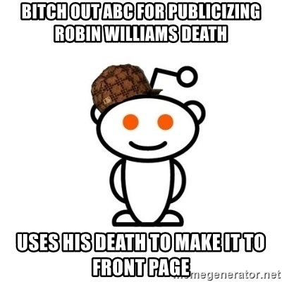 Scumbag Reddit Alien - Bitch out abc for publicizing robin williams death uses his death to make it to front page
