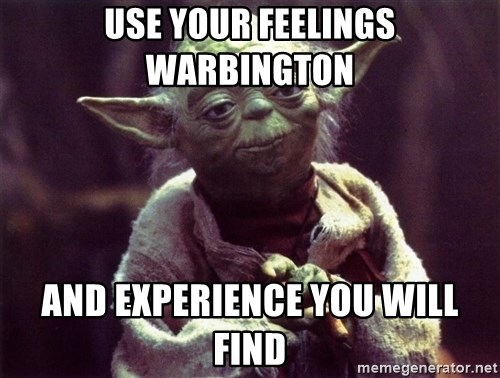 Yoda - Use your feelings Warbington and experience you will find