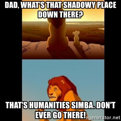 Lion King Shadowy Place - Dad, what's that shadowy place down there? That's Humanities Simba. Don't ever go there!