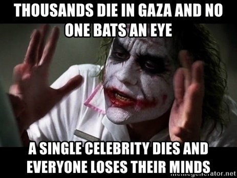joker mind loss - thousands die in gaza and no one bats an eye a single celebrity dies and everyone loses their minds