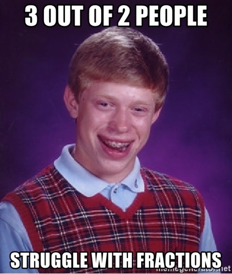 Bad Luck Brian - 3 out of 2 people  struggle with fractions