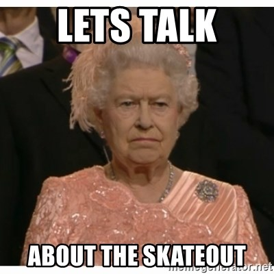 Unimpressed Queen - Lets talk About the skateout