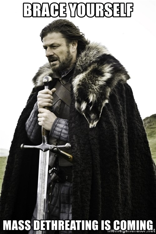 Brace Yourself Meme - Brace yourself mass dethreating is coming