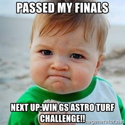 Victory Baby - PASSED MY FINALS NEXT UP:WIN GS ASTRO TURF CHALLENGE!!