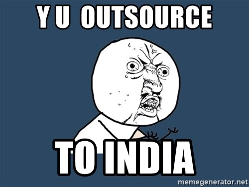 Y U No - Y U  outsource to India