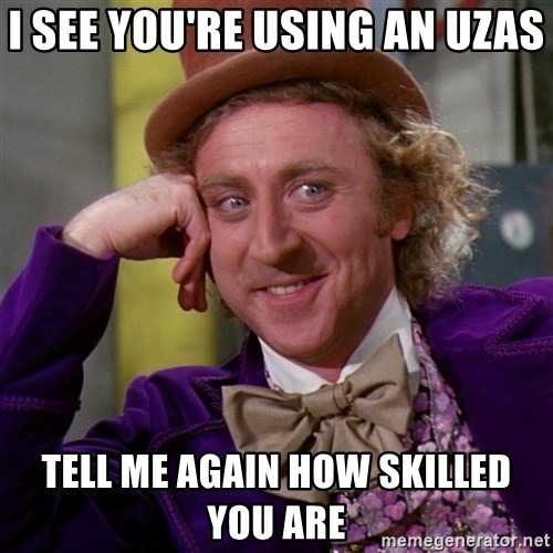 Willy Wonka - I see you're using an uzas tell me again how skilled you are