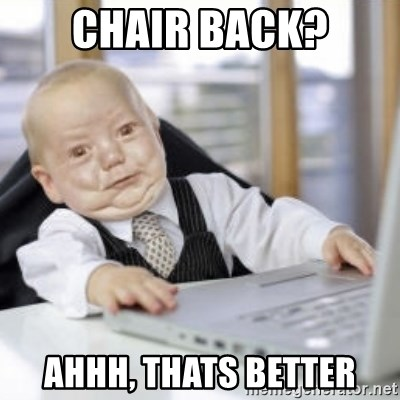 Working Babby - Chair Back? Ahhh, thats better