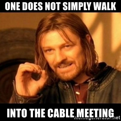 Does not simply walk into mordor Boromir  - One does not simply walk into the cable meeting