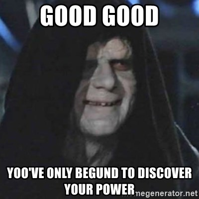 emperor palpatine good good - Good Good Yoo've only begund to discover your power