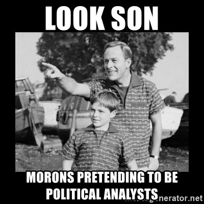 look son a faggot - look son morons pretending to be political analysts